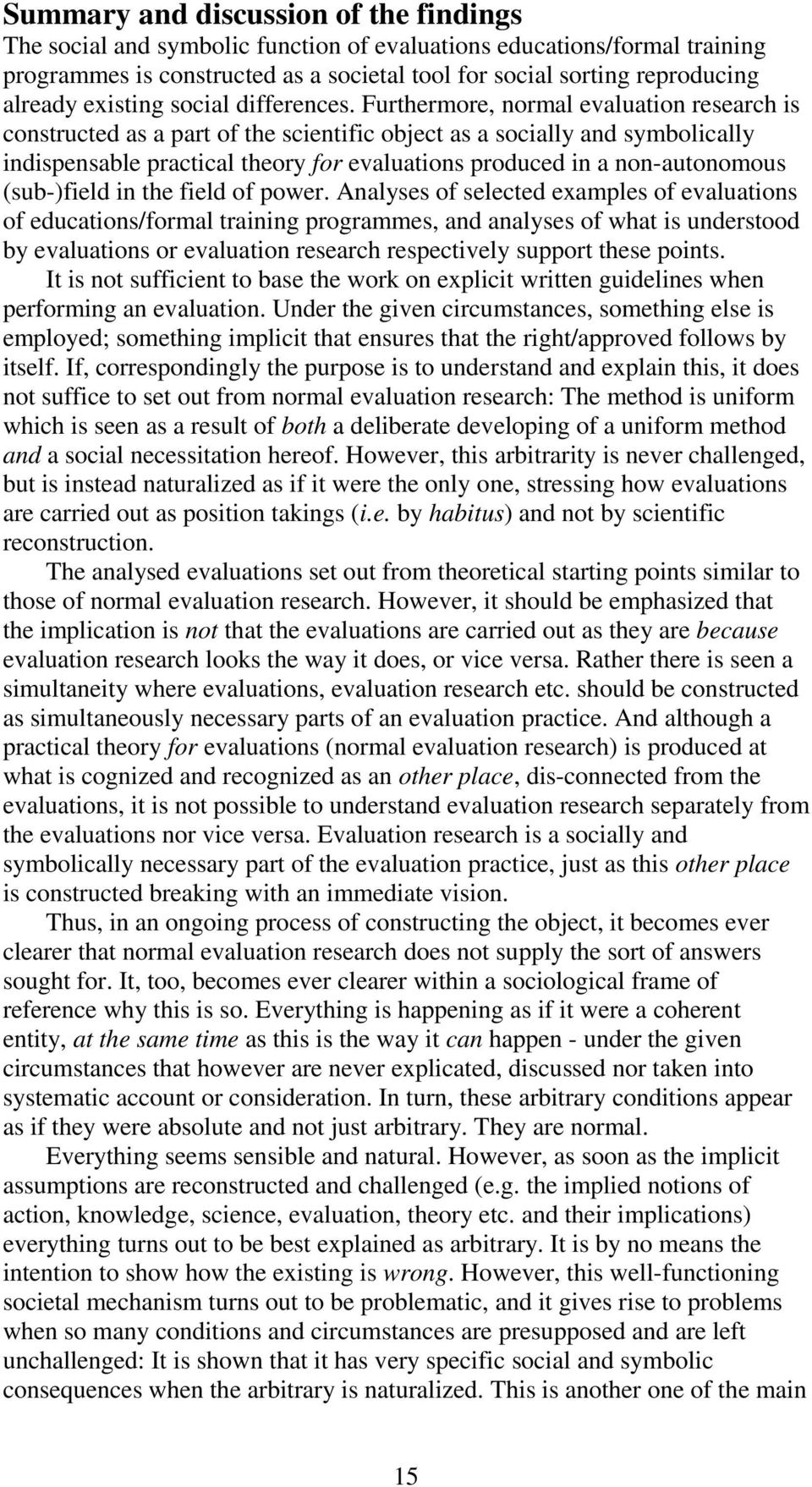 Furthermore, normal evaluation research is constructed as a part of the scientific object as a socially and symbolically indispensable practical theory for evaluations produced in a non-autonomous