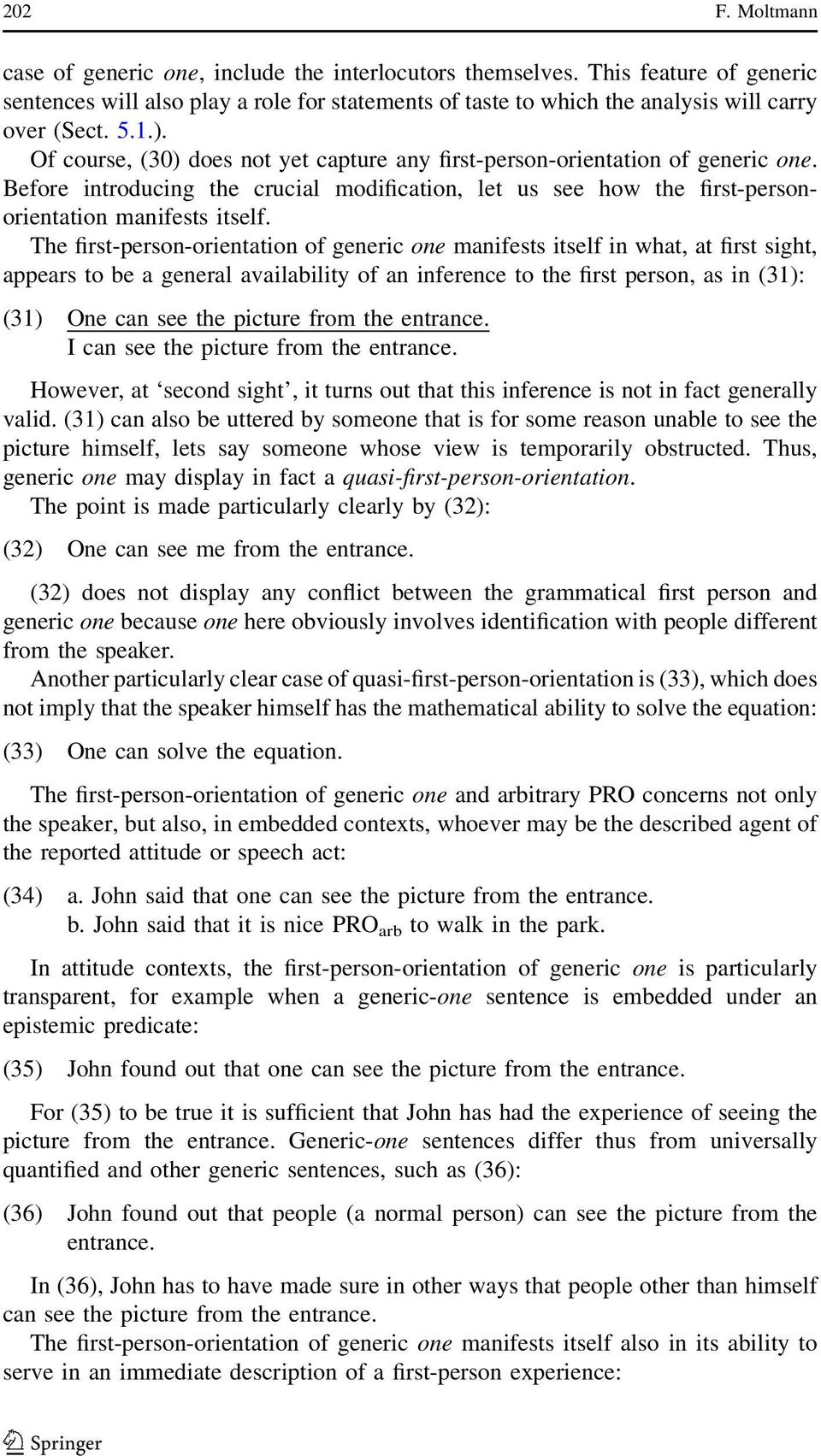 The first-person-orientation of generic one manifests itself in what, at first sight, appears to be a general availability of an inference to the first person, as in (31): (31) One can see the