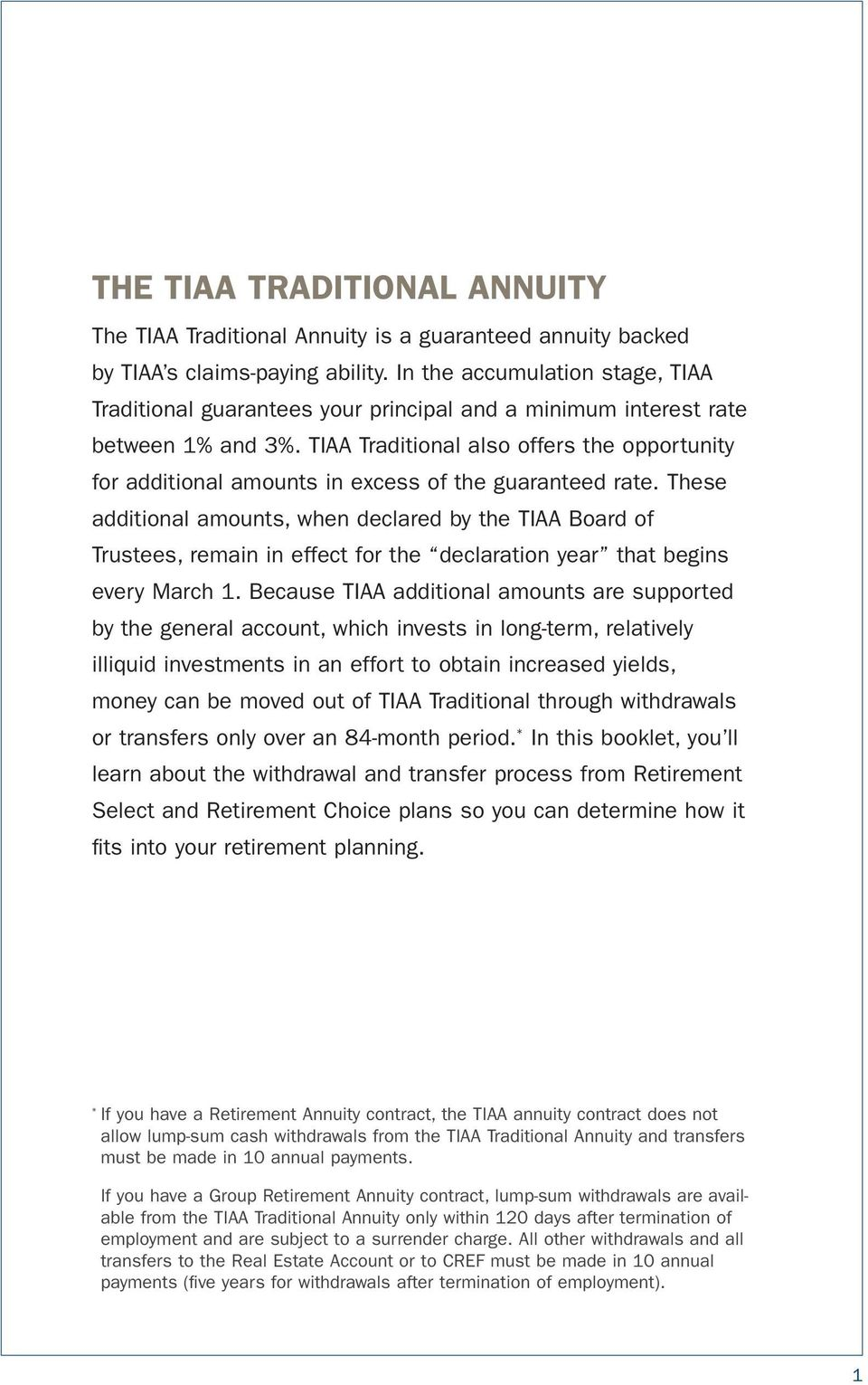 TIAA Traditional also offers the opportunity for additional amounts in excess of the guaranteed rate.