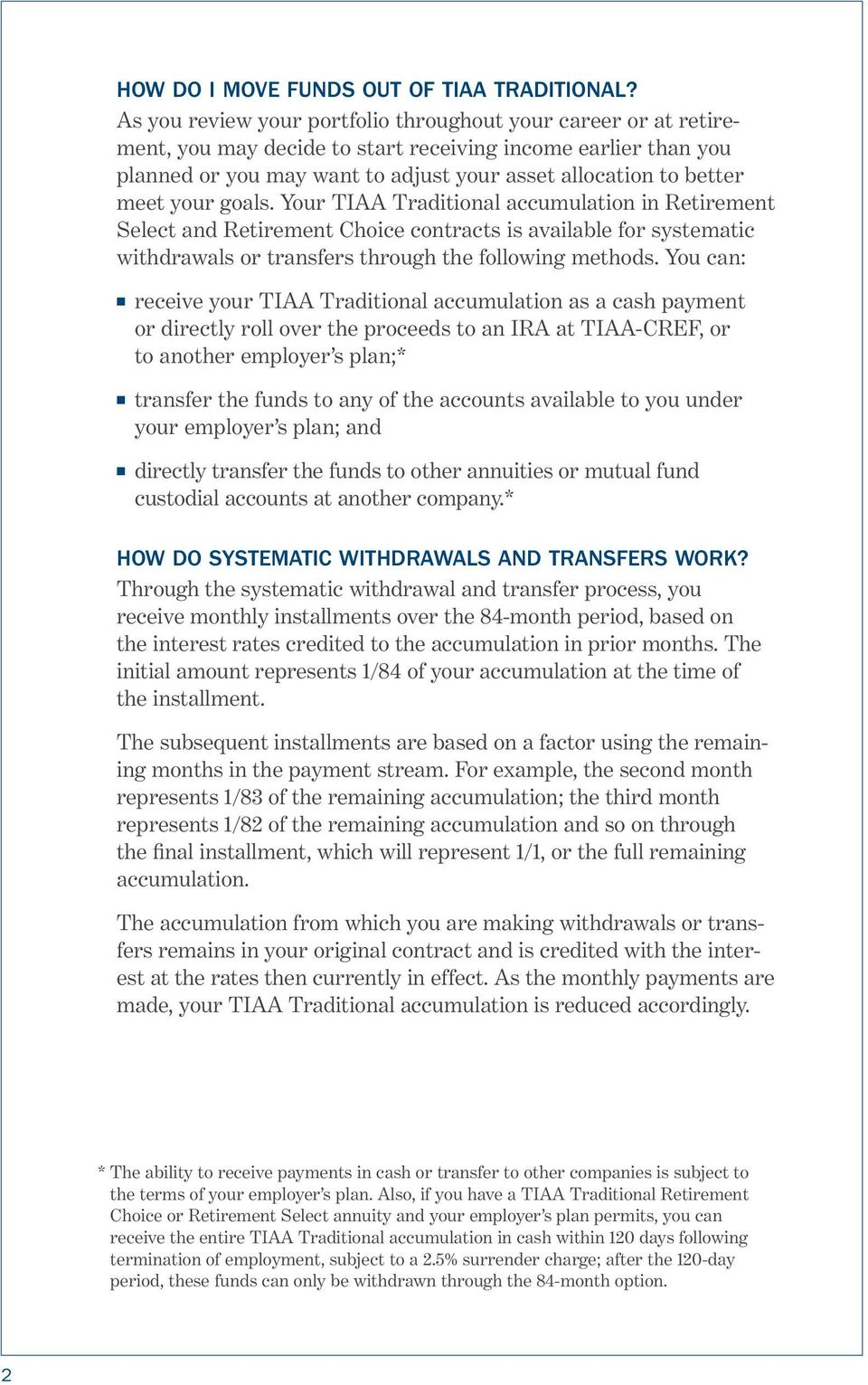 your goals. Your TIAA Traditional accumulation in Retirement Select and Retirement Choice contracts is available for systematic withdrawals or transfers through the following methods.