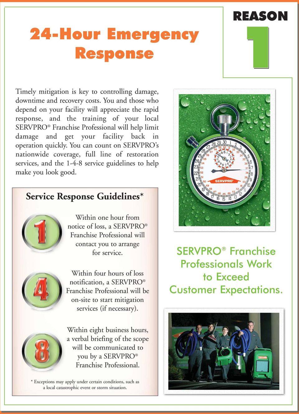 operation quickly. You can count on SERVPRO s nationwide coverage, full line of restoration services, and the 1-4-8 service guidelines to help make you look good.