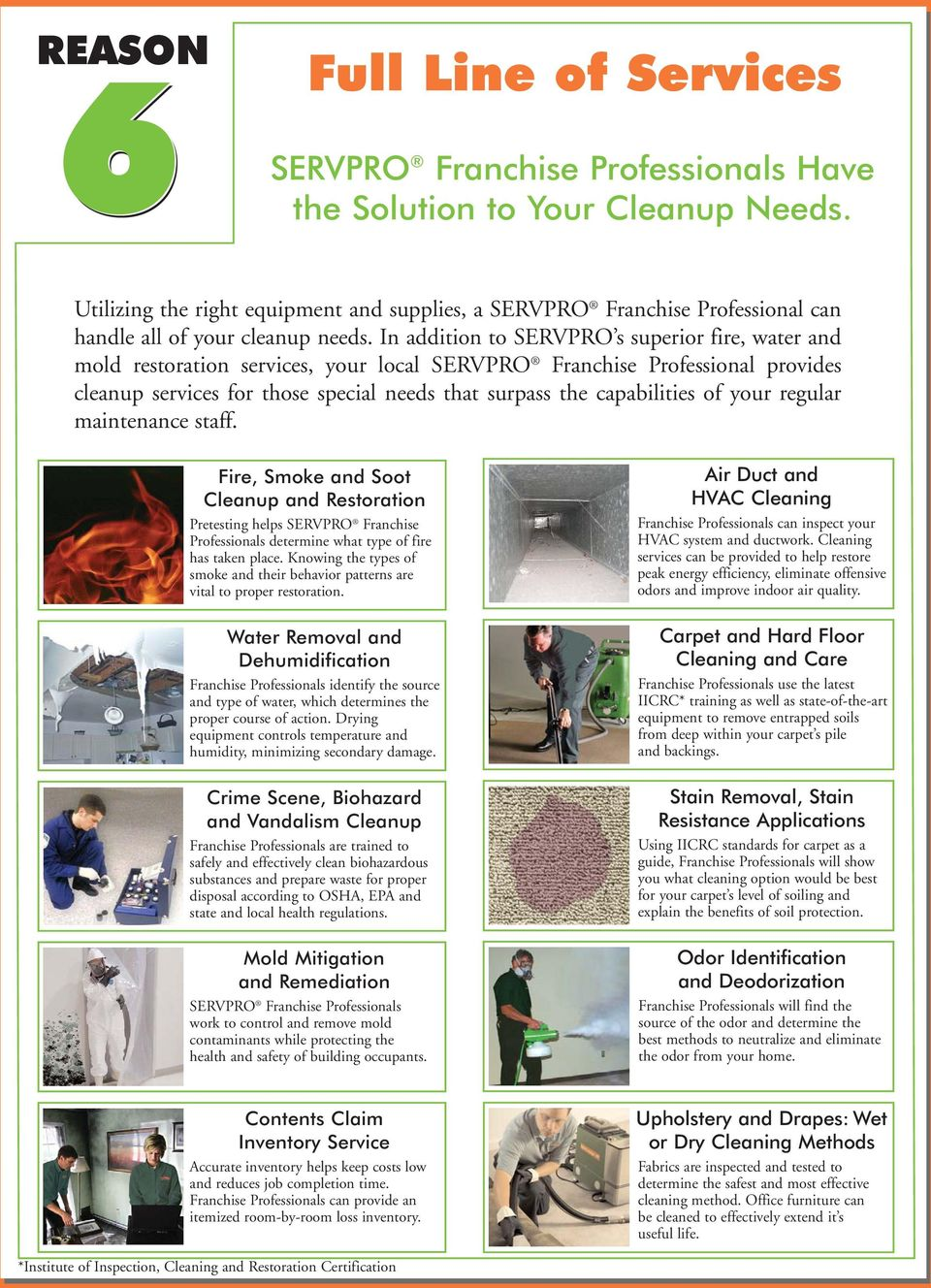 In addition to SERVPRO s superior fire, water and mold restoration services, your local SERVPRO Franchise Professional provides cleanup services for those special needs that surpass the capabilities