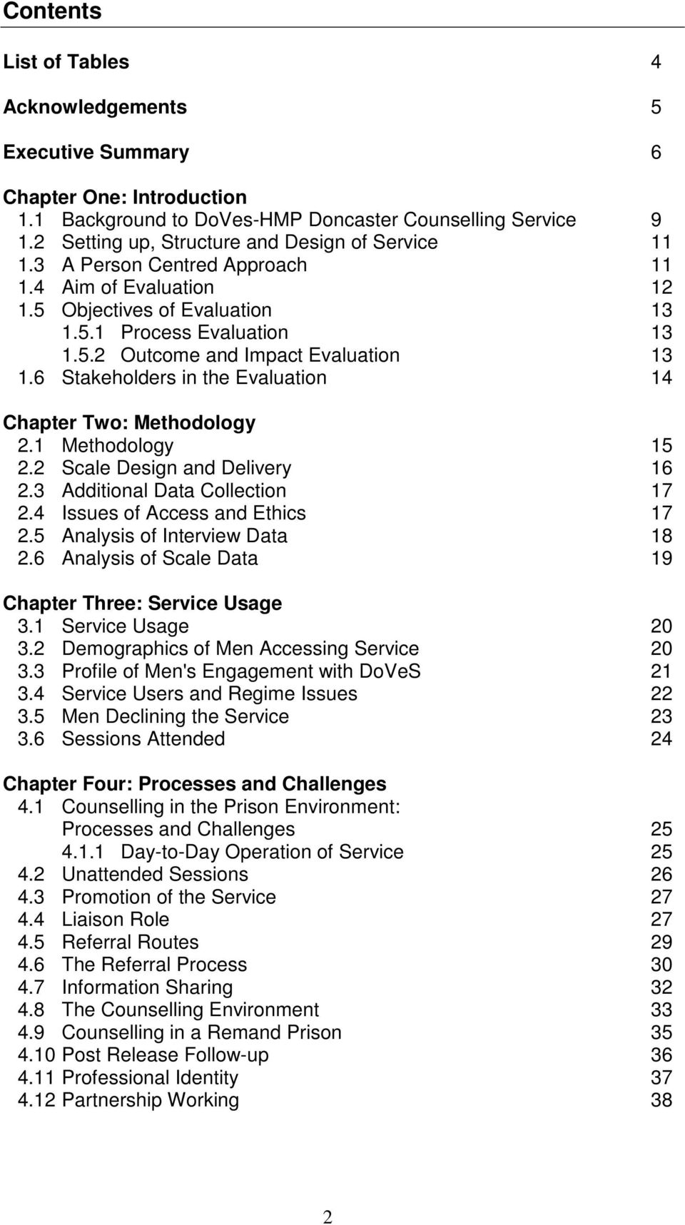 6 Stakeholders in the Evaluation 14 Chapter Two: Methodology 2.1 Methodology 15 2.2 Scale Design and Delivery 16 2.3 Additional Data Collection 17 2.4 Issues of Access and Ethics 17 2.