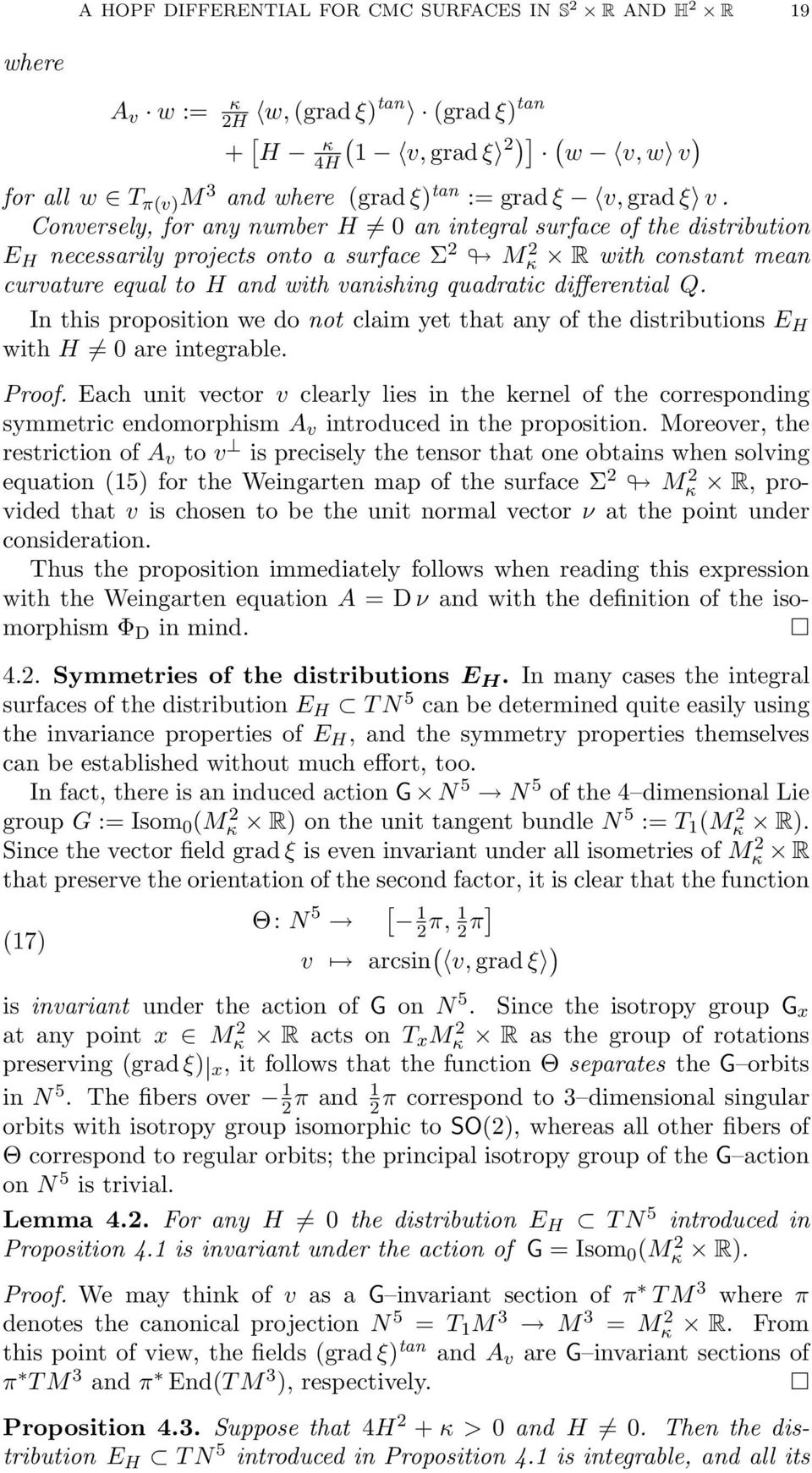 Conversely, for any number H 0 an integral surface of the distribution E H necessarily projects onto a surface Σ 2 M 2 κ R with constant mean curvature equal to H and with vanishing quadratic