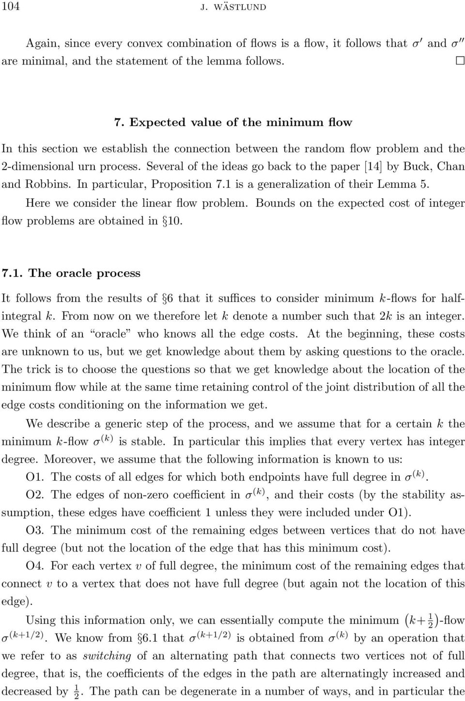 Several of the ideas go back to the paper [4] by Buck, Chan and Robbins. In particular, Proposition 7. is a generalization of their Lemma 5. Here we consider the linear flow problem.