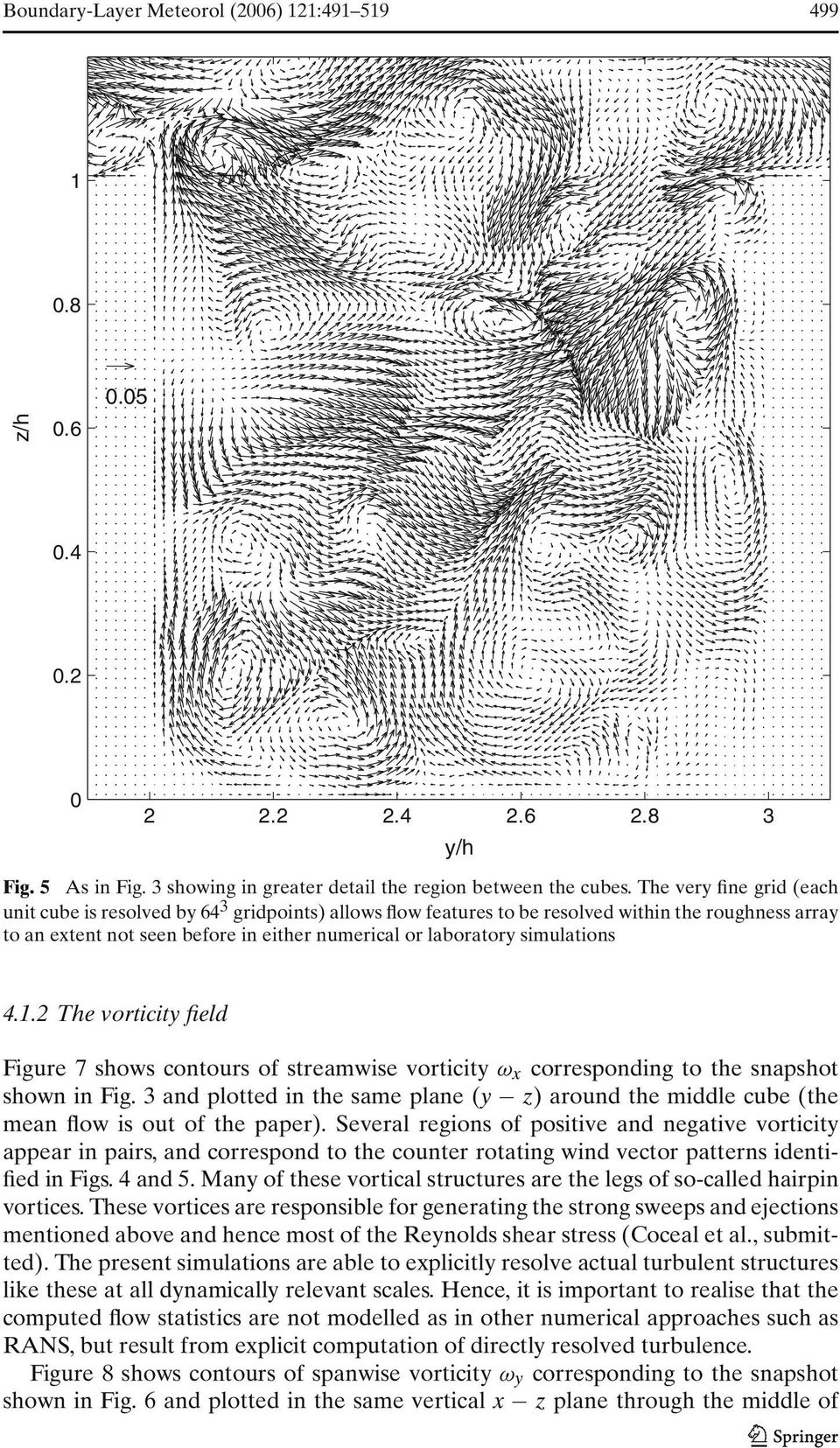 simulations y/h.. The vorticity field Figure 7 shows contours of streamwise vorticity ω x corresponding to the snapshot showninfig.