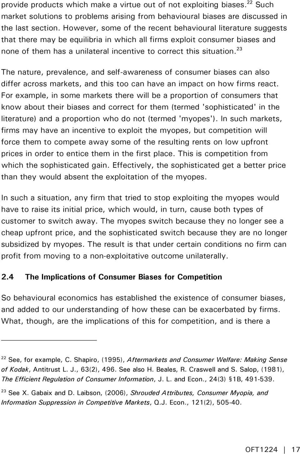 situation. 23 The nature, prevalence, and self-awareness of consumer biases can also differ across markets, and this too can have an impact on how firms react.
