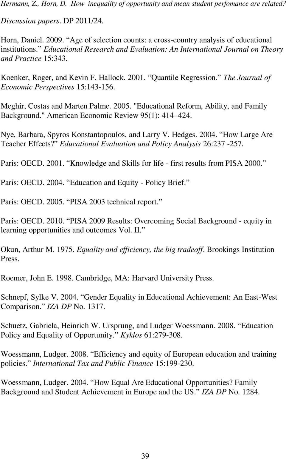 "Hallock. 2001. Quantile Regression. The Journal of Economic Perspectives 15:143-156. Meghir, Costas and Marten Palme. 2005. ""Educational Reform, Ability, and Family Background."