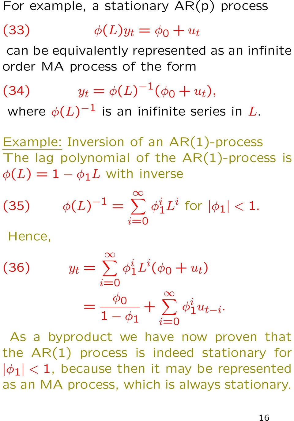 Example: Inversion of an AR(1)-process The lag polynomial of the AR(1)-process is φ(l) = 1 φ 1 L with inverse (35) φ(l) 1 = Hence, (36) y t = i=0 i=0 = φ