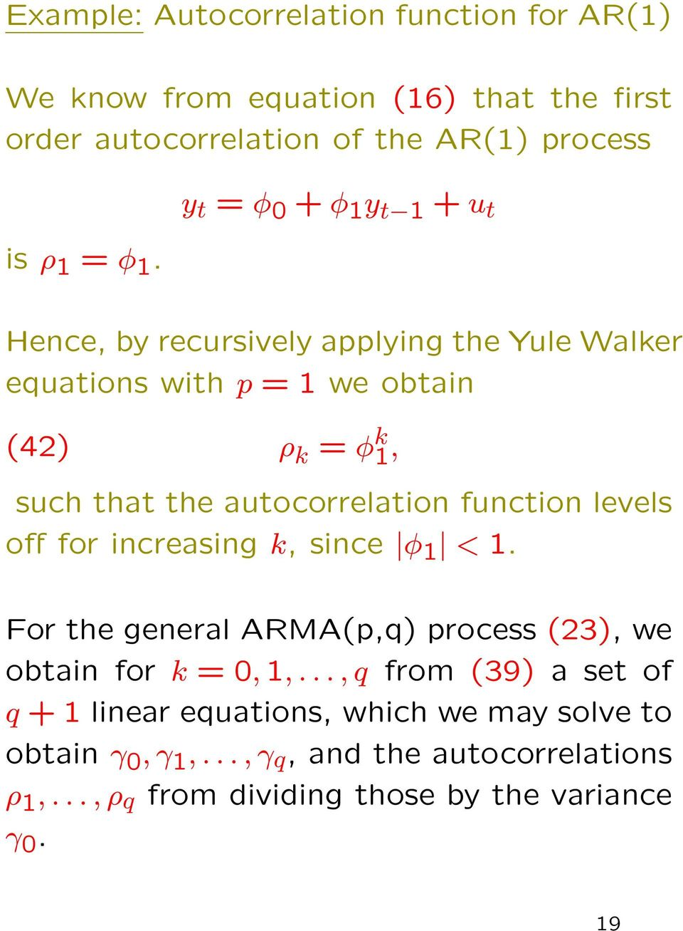 autocorrelation function levels off for increasing k, since φ 1 < 1. For the general ARMA(p,q) process (23), we obtain for k = 0, 1,.