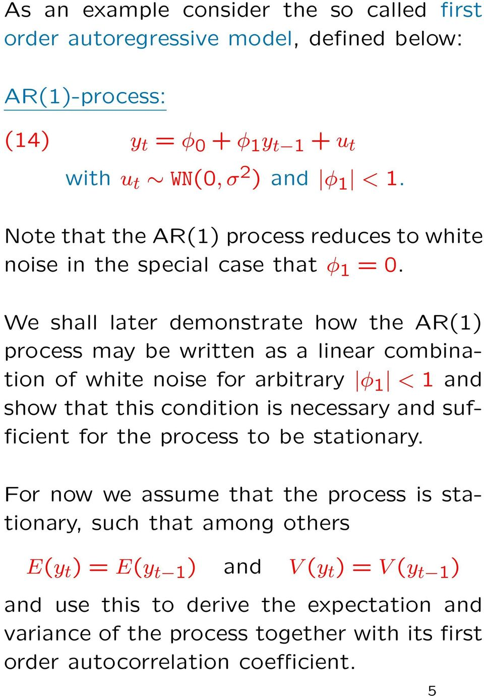 We shall later demonstrate how the AR(1) process may be written as a linear combination of white noise for arbitrary φ 1 < 1 and show that this condition is necessary and