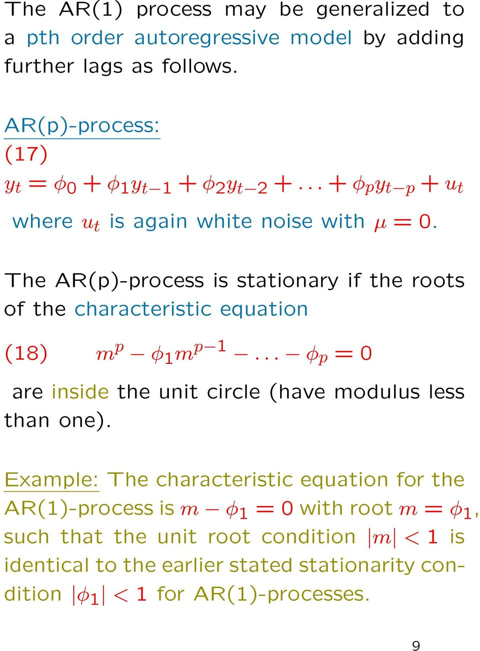 The AR(p)-process is stationary if the roots of the characteristic equation (18) m p φ 1 m p 1.