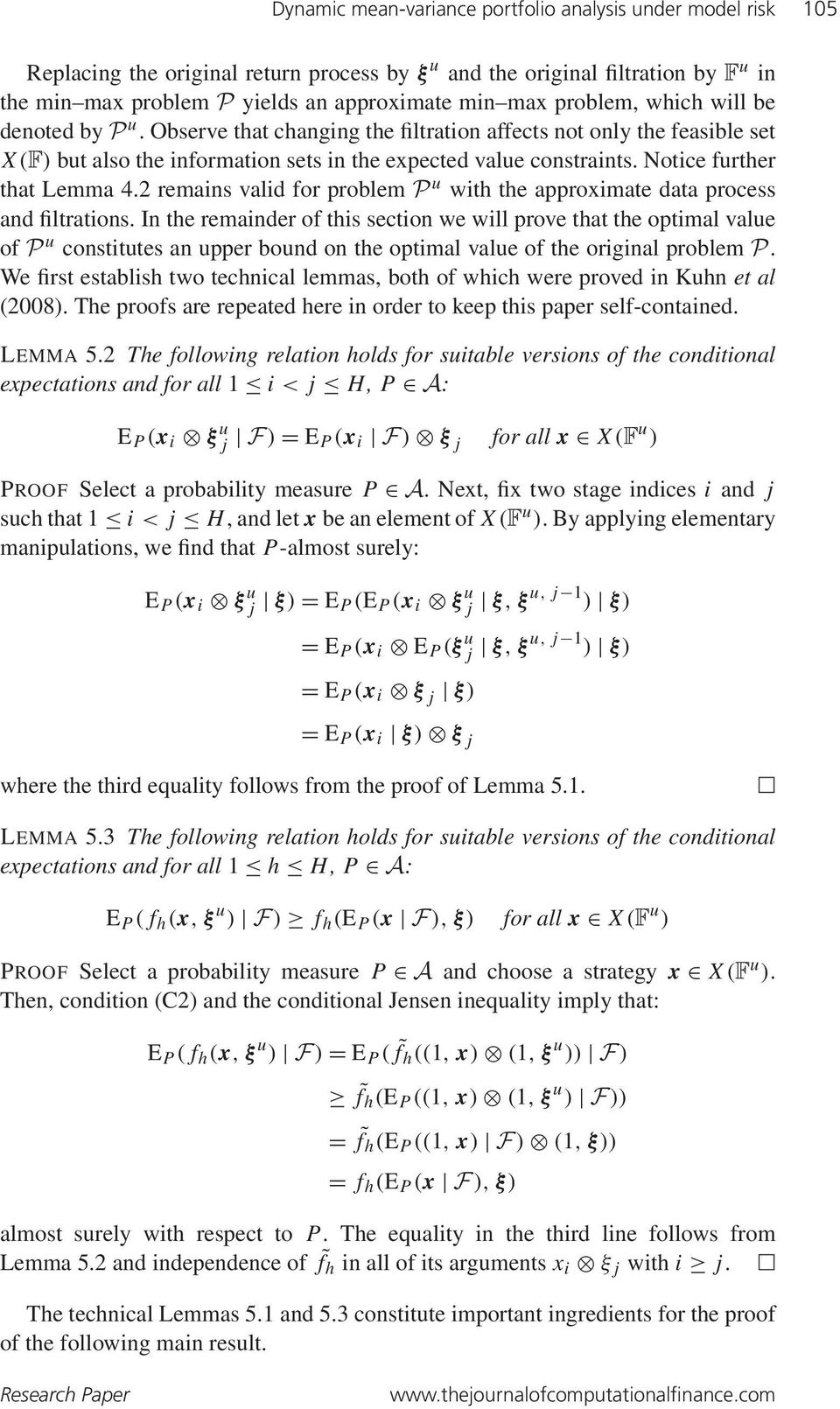 Notice further that Lemma 4.2 remains valid for problem P u with the approximate data process and filtrations.