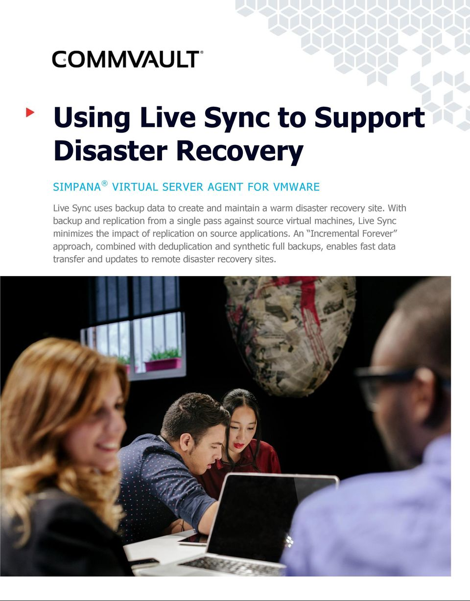With backup and replication from a single pass against source virtual machines, Live Sync minimizes the impact of