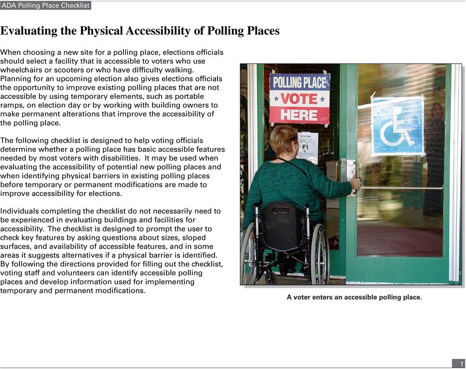 Planning for an upcoming election also gives elections officials the opportunity to improve existing polling places that are not accessible by using temporary elements, such as portable ramps, on