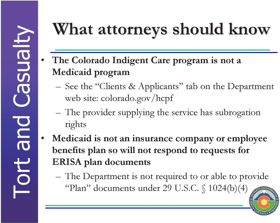 gov/hcpf The provider supplying the service has subrogation rights Medicaid is not an insurance company or
