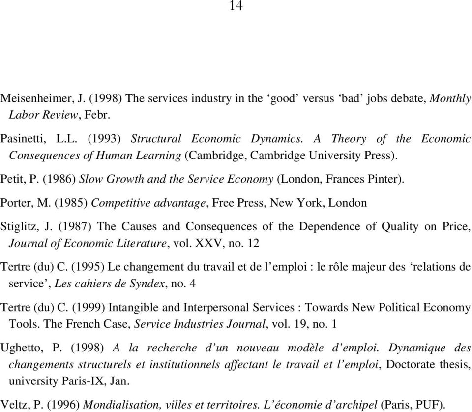 (1985) Competitive advantage, Free Press, New York, London Stiglitz, J. (1987) The Causes and Consequences of the Dependence of Quality on Price, Journal of Economic Literature, vol. XXV, no.
