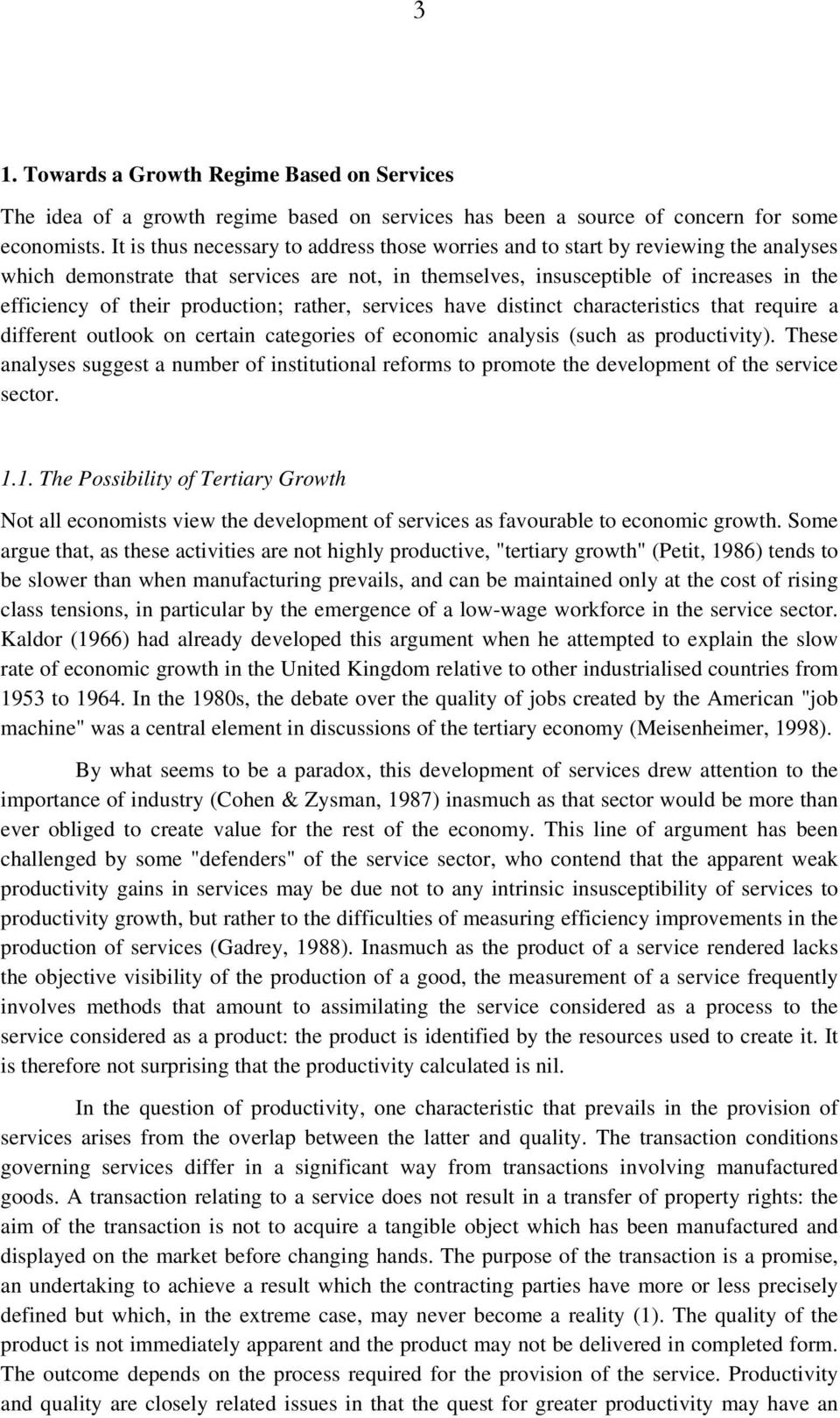 production; rather, services have distinct characteristics that require a different outlook on certain categories of economic analysis (such as productivity).