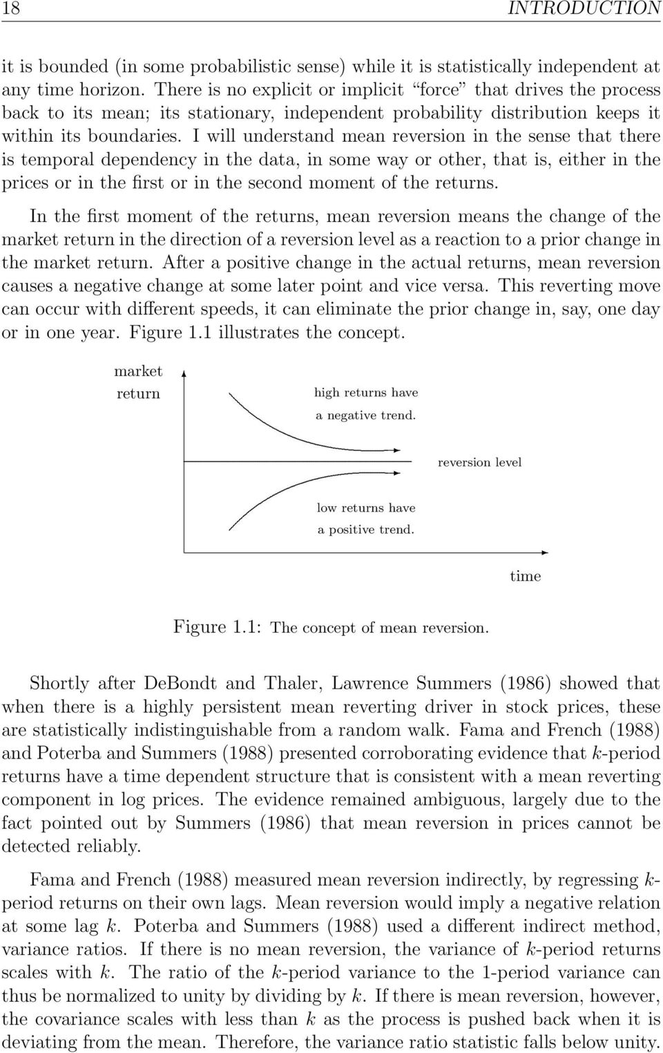 that is, either in the prices or in the first or in the second moment of the returns In the first moment of the returns, mean reversion means the change of the market return in the direction of a