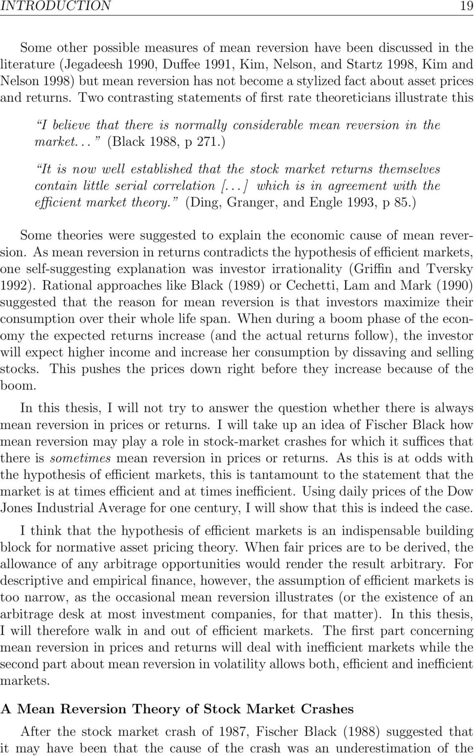 reversion in the market (Black 1988, p 271) It is now well established that the stock market returns themselves contain little serial correlation [] which is in agreement with the efficient market