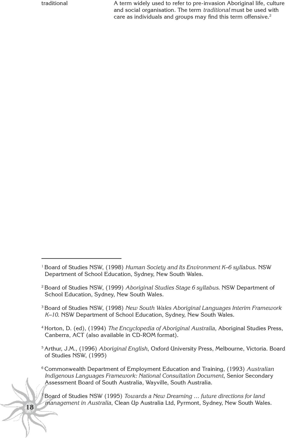 NSW Department of School Education, Sydney, New South Wales. 2 Board of Studies NSW, (1999) Aboriginal Studies Stage 6 syllabus. NSW Department of School Education, Sydney, New South Wales.