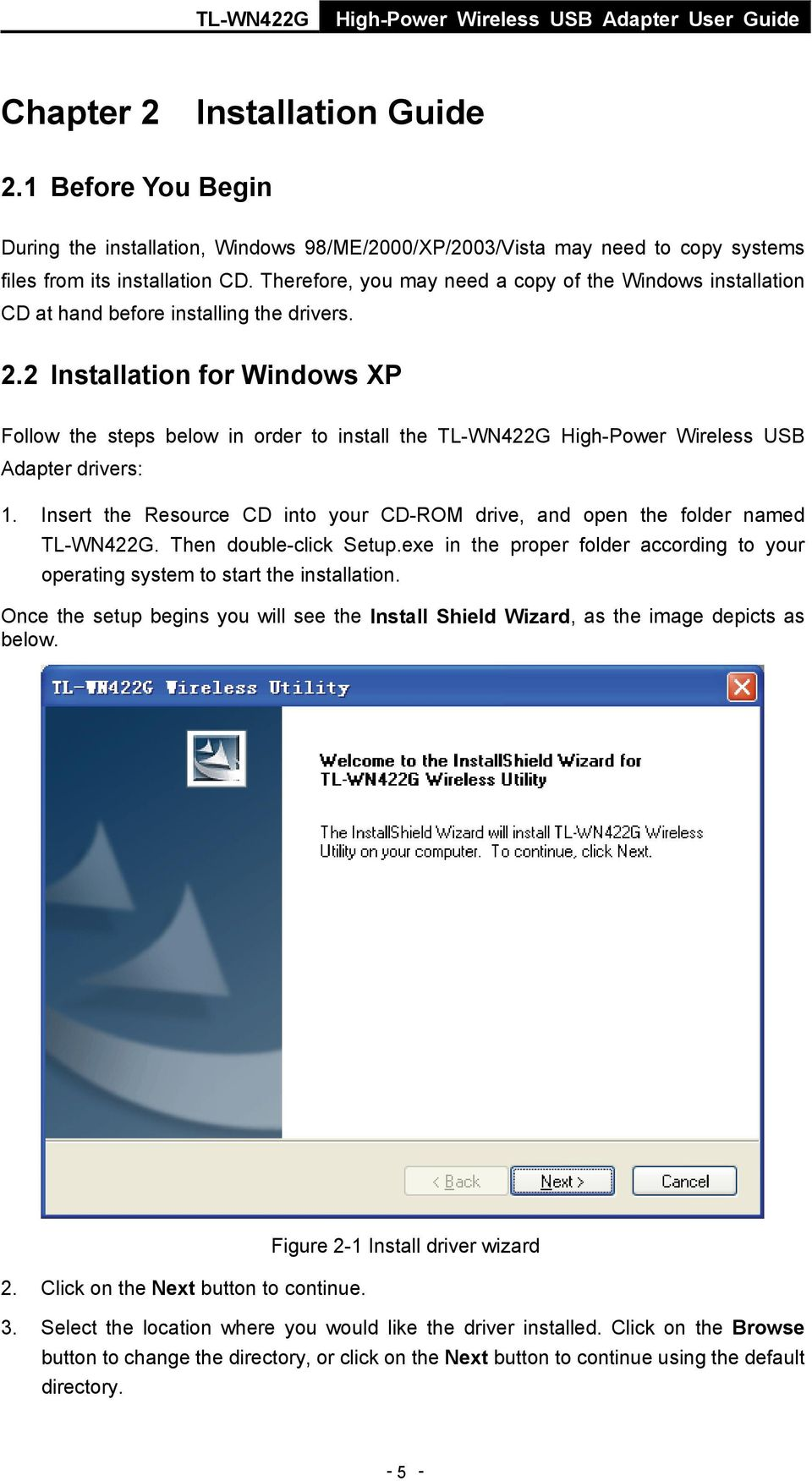 2 Installation for Windows XP Follow the steps below in order to install the TL-WN422G High-Power Wireless USB Adapter drivers: 1.
