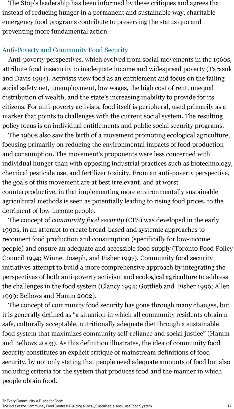 Anti-Poverty and Community Food Security Anti-poverty perspectives, which evolved from social movements in the 1960s, attribute food insecurity to inadequate income and widespread poverty (Tarasuk