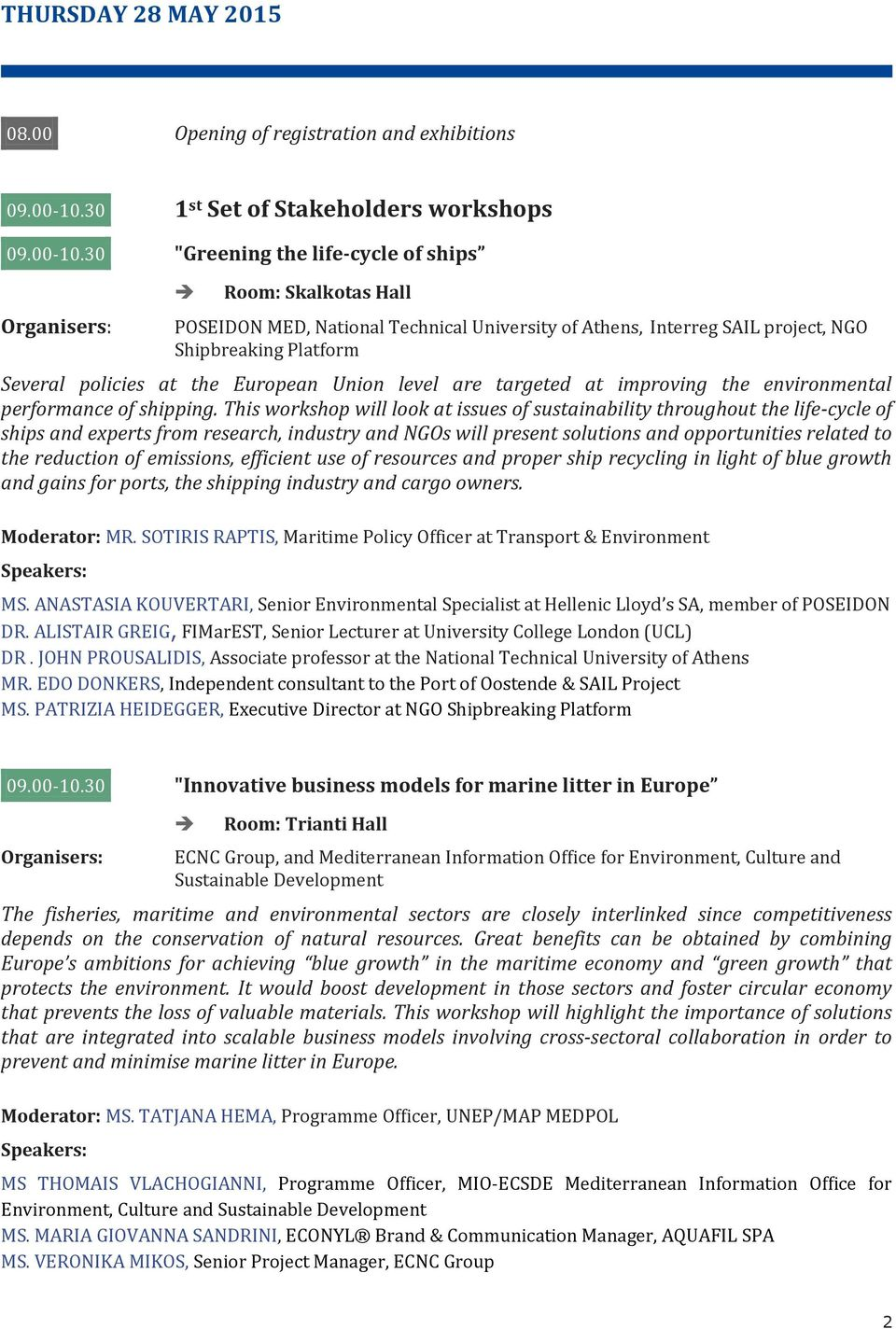 "30 ""Greening the life-cycle of ships Room: Skalkotas Hall POSEIDON MED, National Technical University of Athens, Interreg SAIL project, NGO Shipbreaking Platform Several policies at the European"