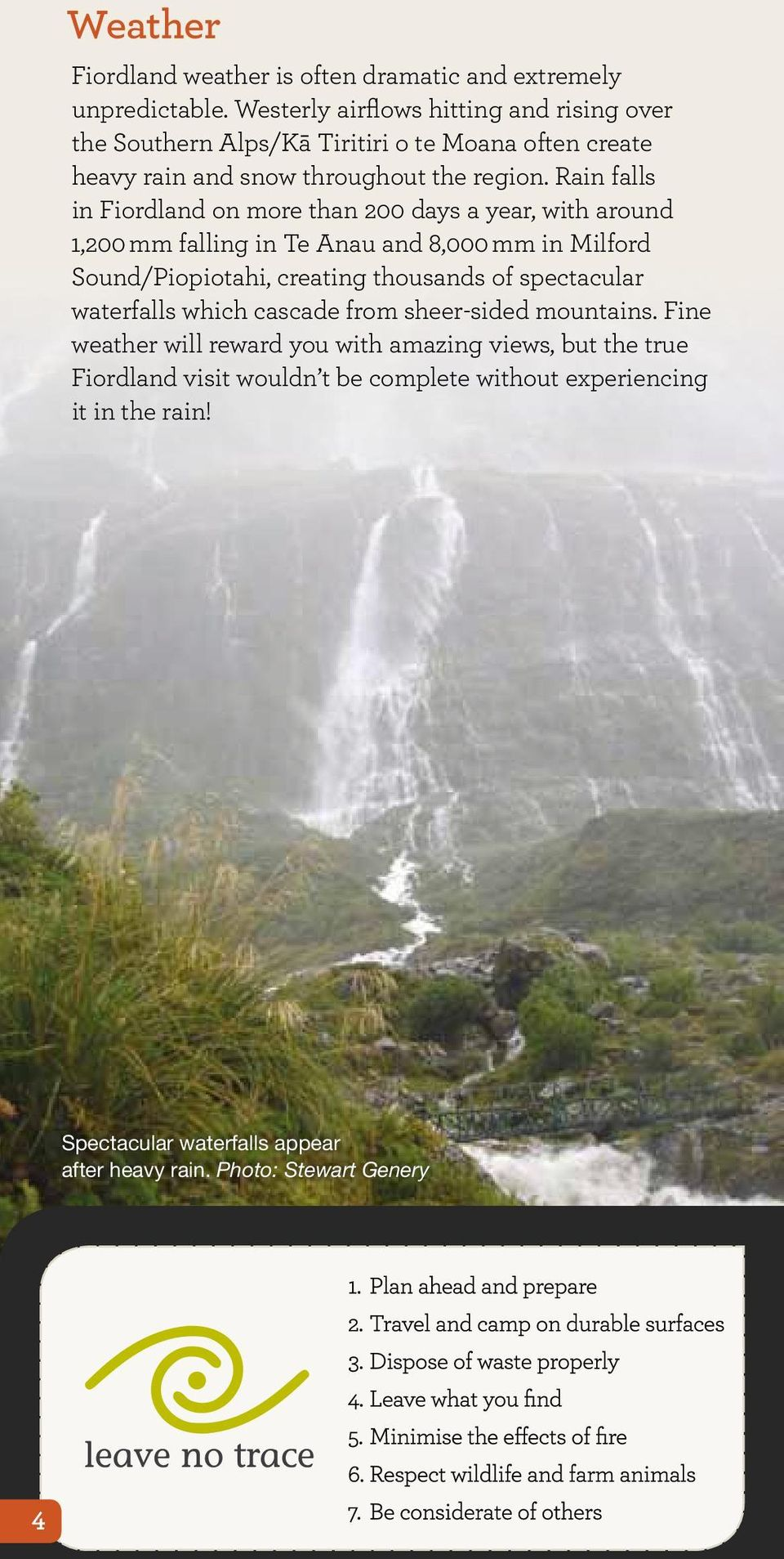 Rain falls in Fiordland on more than 200 days a year, with around 1,200 mm falling in Te Anau and 8,000 mm in Milford Sound/Piopiotahi, creating thousands of