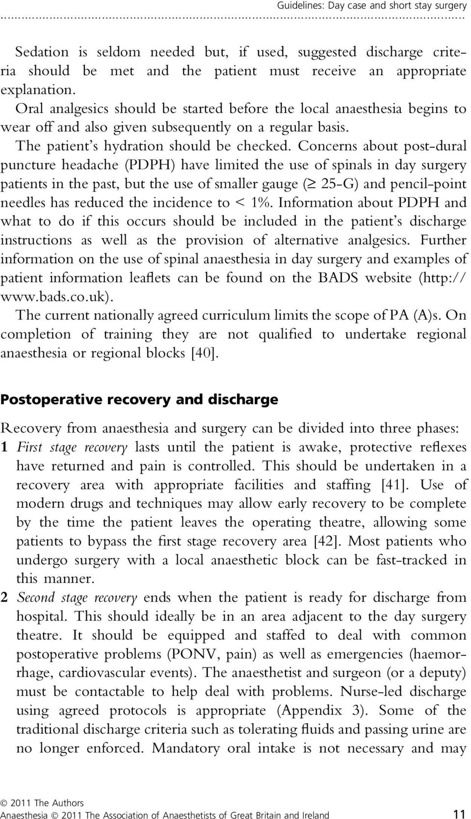 Concerns about post-dural puncture headache (PDPH) have limited the use of spinals in day surgery patients in the past, but the use of smaller gauge ( 25-G) and pencil-point needles has reduced the