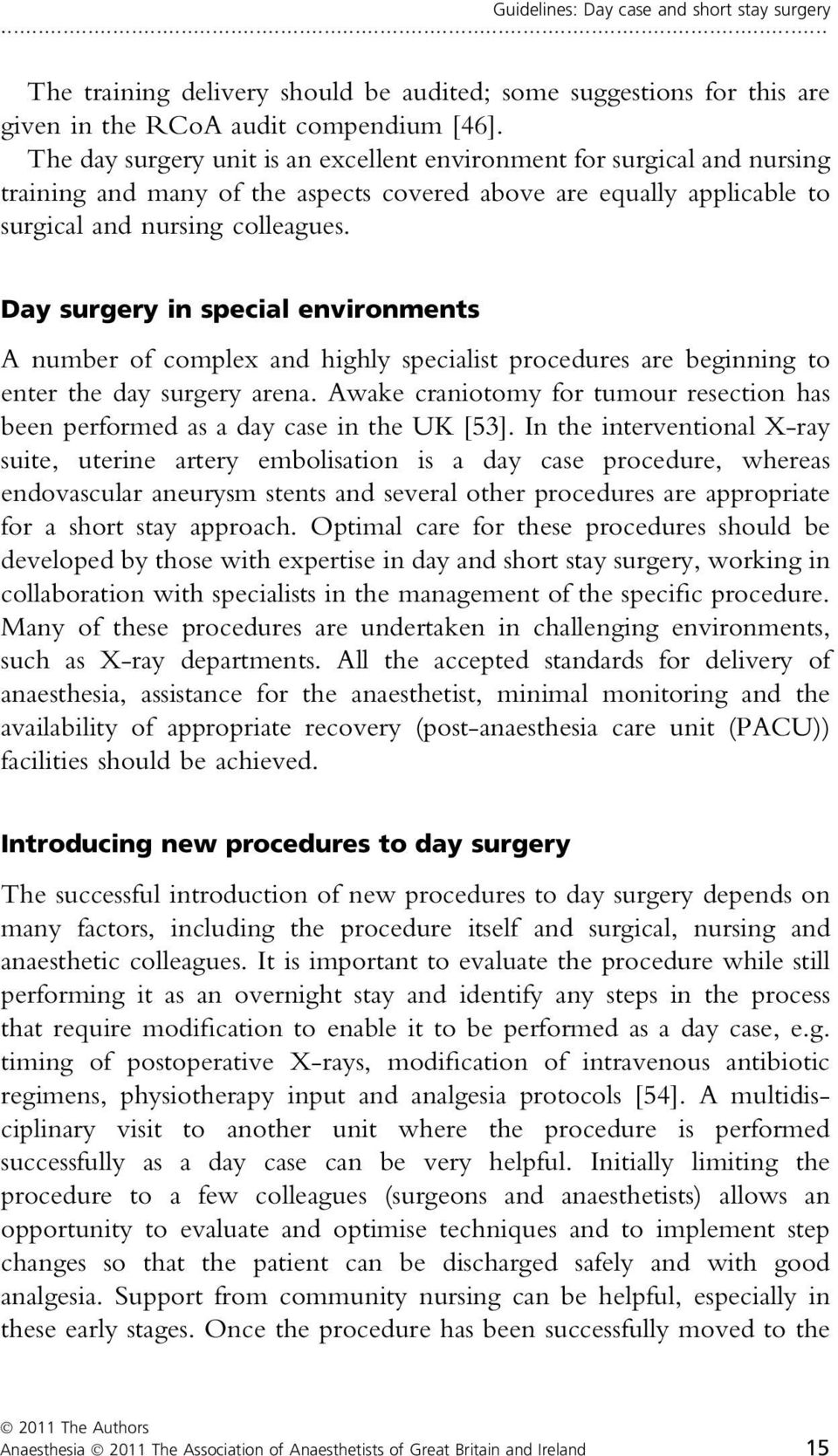 Day surgery in special environments A number of complex and highly specialist procedures are beginning to enter the day surgery arena.