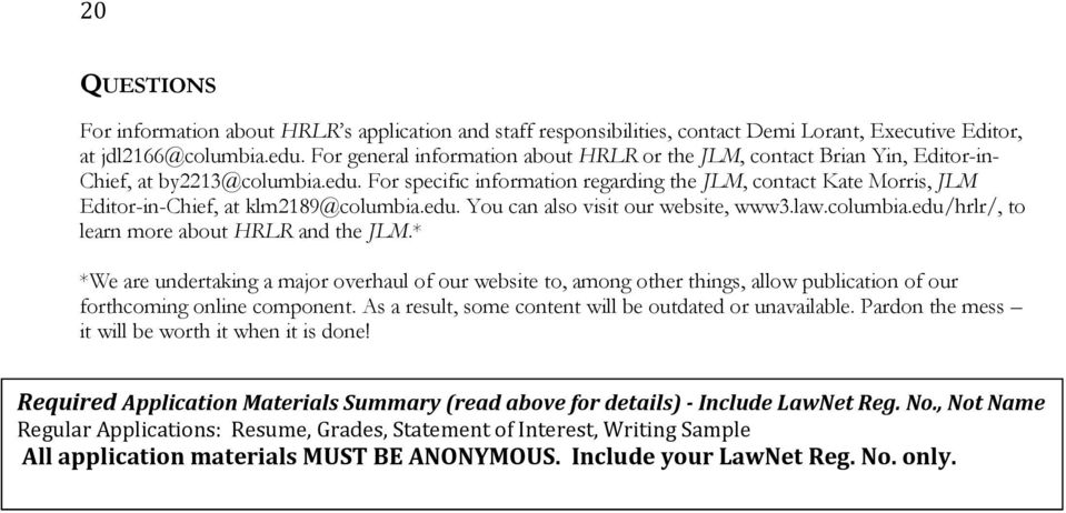 For specific information regarding the JLM, contact Kate Morris, JLM Editor-in-Chief, at klm2189@columbia.edu. You can also visit our website, www3.law.columbia.edu/hrlr/, to learn more about HRLR and the JLM.