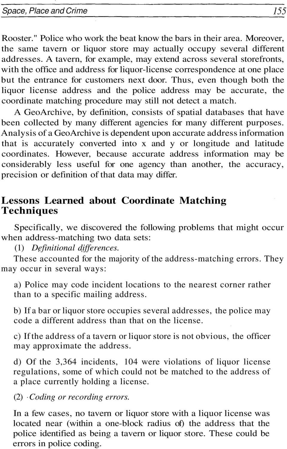 Thus, even though both the liquor license address and the police address may be accurate, the coordinate matching procedure may still not detect a match.