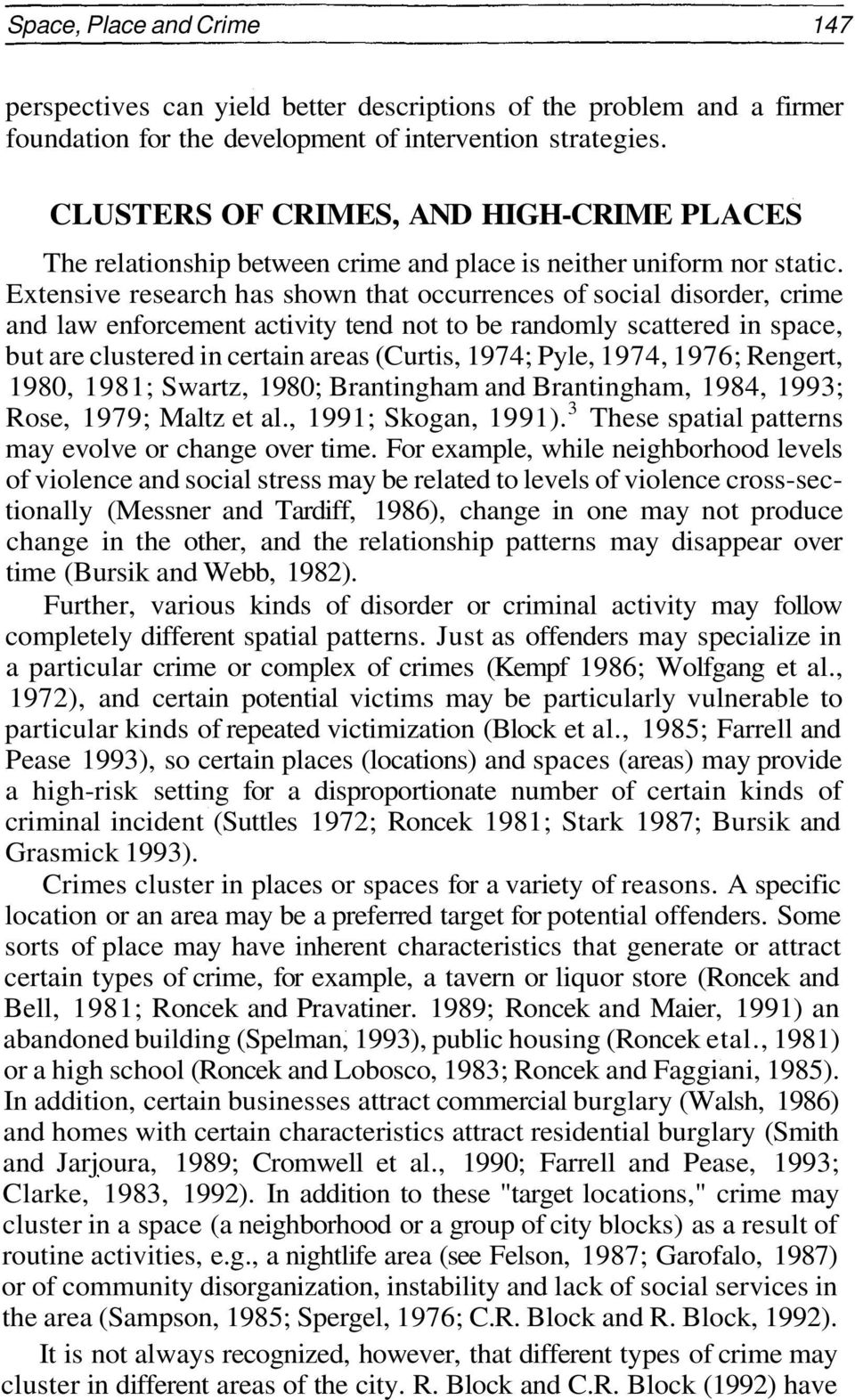 Extensive research has shown that occurrences of social disorder, crime and law enforcement activity tend not to be randomly scattered in space, but are clustered in certain areas (Curtis, 1974;