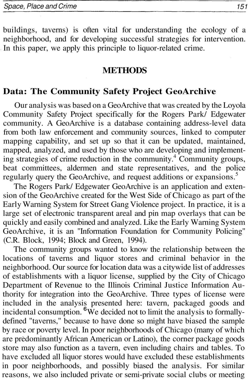 METHODS Data: The Community Safety Project GeoArchive Our analysis was based on a GeoArchive that was created by the Loyola Community Safety Project specifically for the Rogers Park/ Edgewater