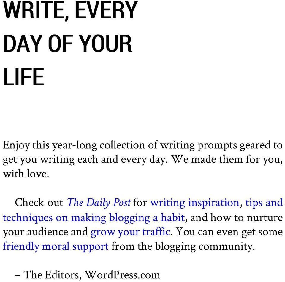 Check out The Daily Post for writing inspiration, tips and techniques on making blogging a habit, and