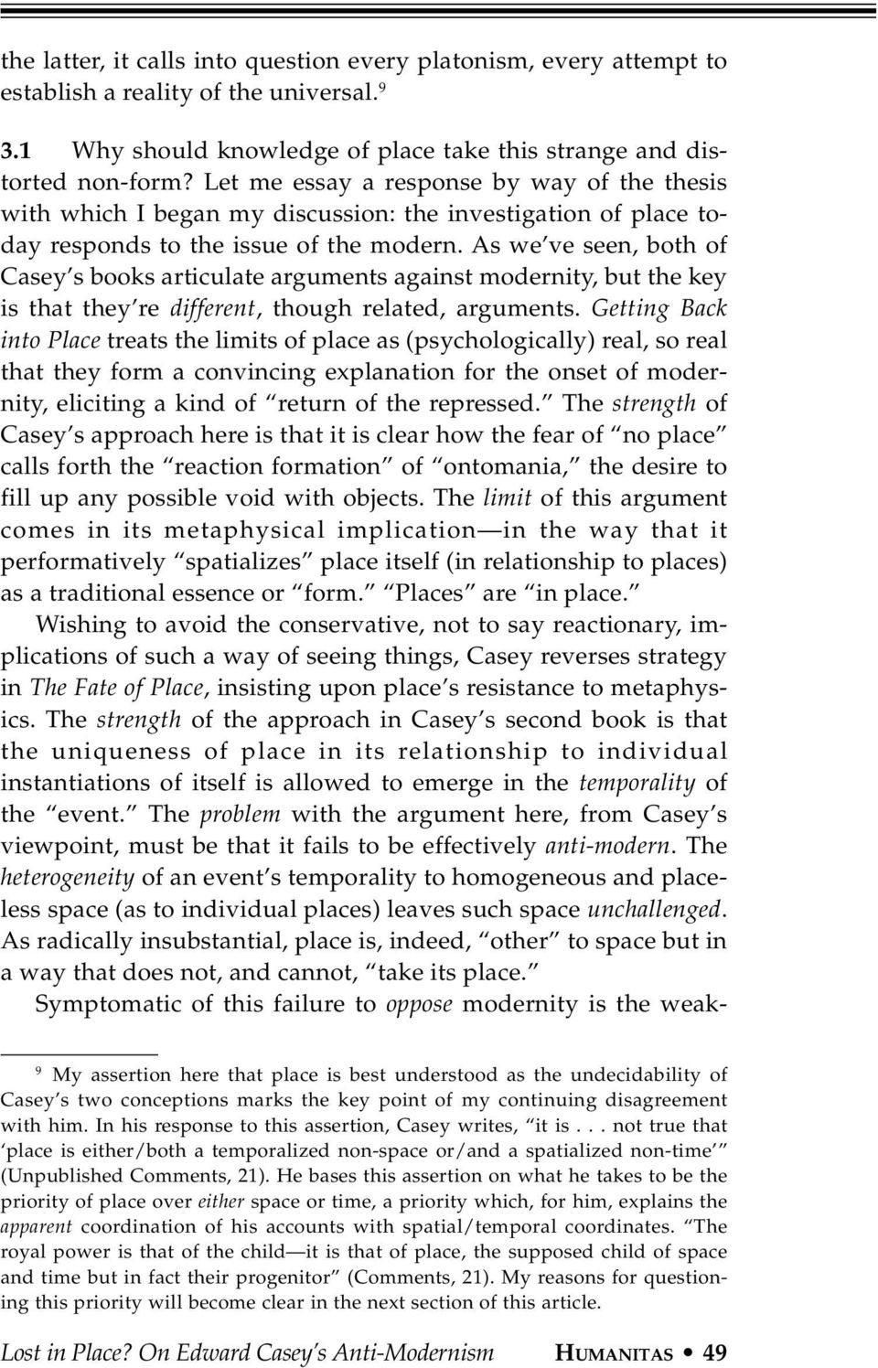 As we ve seen, both of Casey s books articulate arguments against modernity, but the key is that they re different, though related, arguments.