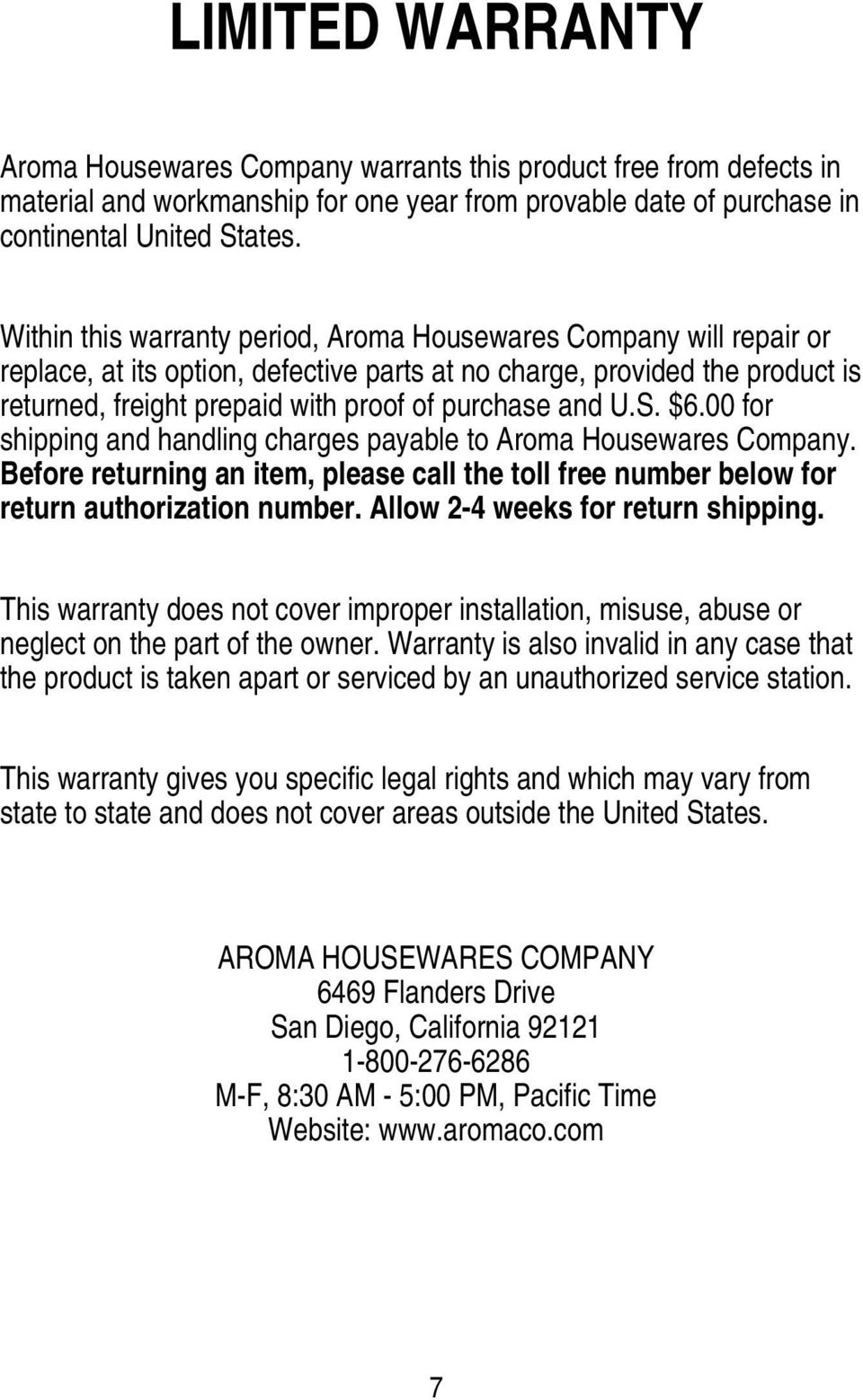 U.S. $6.00 for shipping and handling charges payable to Aroma Housewares Company. Before returning an item, please call the toll free number below for return authorization number.