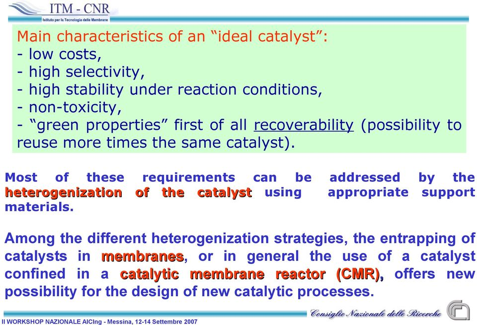 Most of these requirements can be heterogenization of the catalyst using materials.