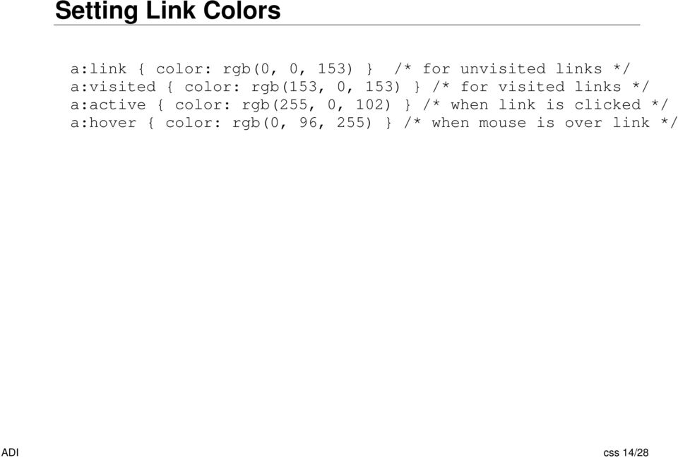 a:active { color: rgb(255, 0, 102) /* when link is clicked */
