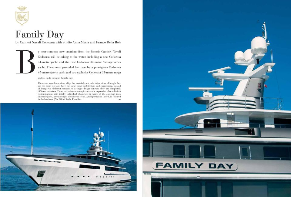 These were preceded last year by a prestigious Codecasa 45-metre sports yacht and two exclusive Codecasa 65-metre mega yachts: Lady Lau and Family Day.
