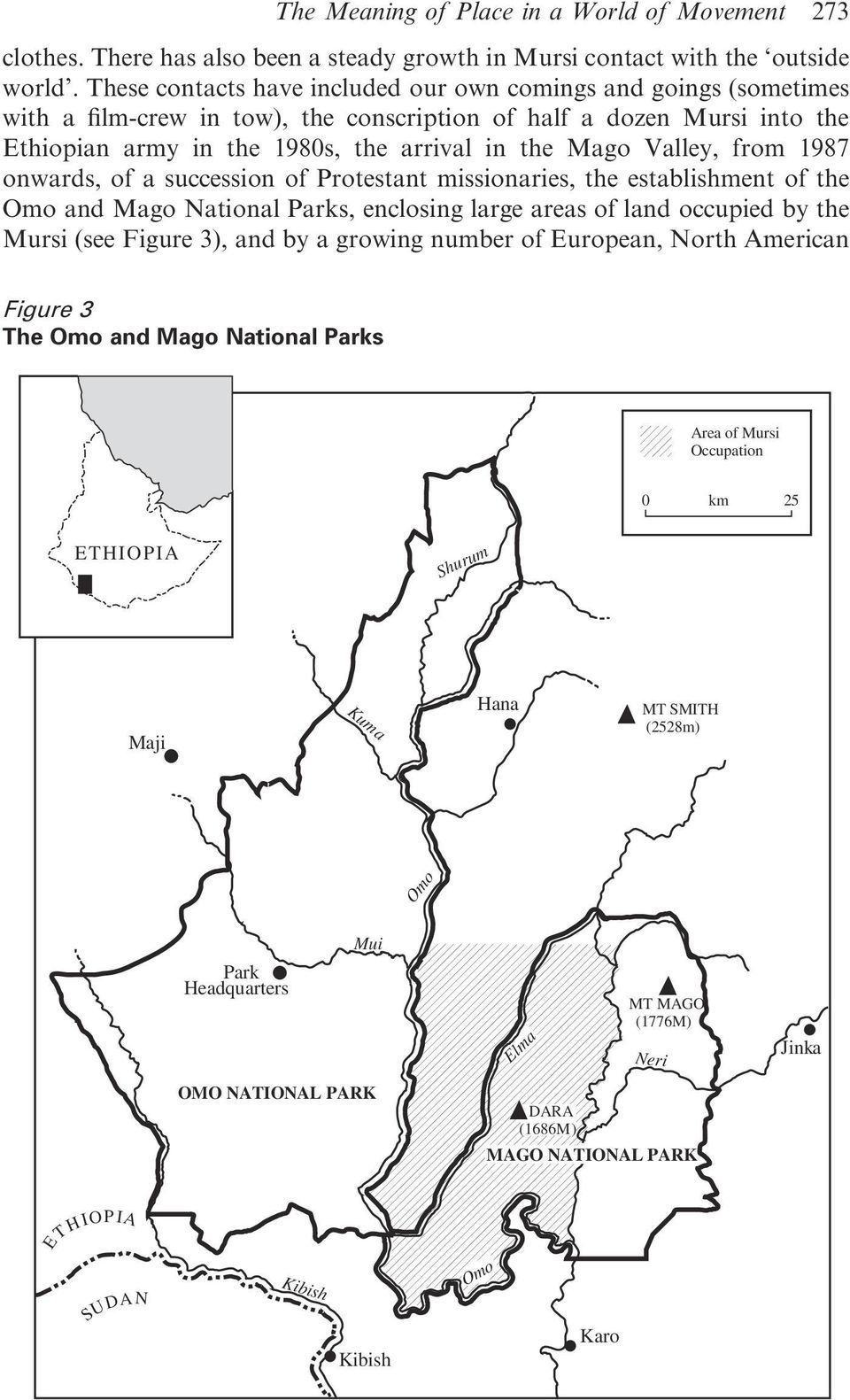 Valley, from 1987 onwards, of a succession of Protestant missionaries, the establishment of the Omo and Mago National Parks, enclosing large areas of land occupied by the Mursi (see Figure 3), and by