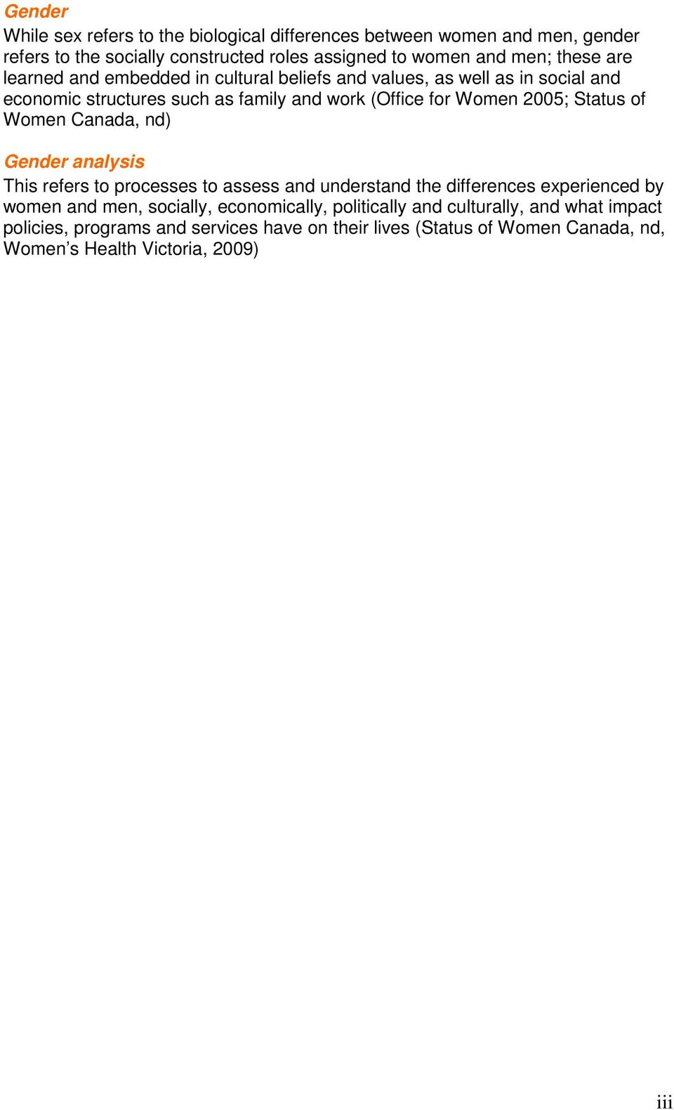 of Women Canada, nd) Gender analysis This refers to processes to assess and understand the differences experienced by women and men, socially, economically,