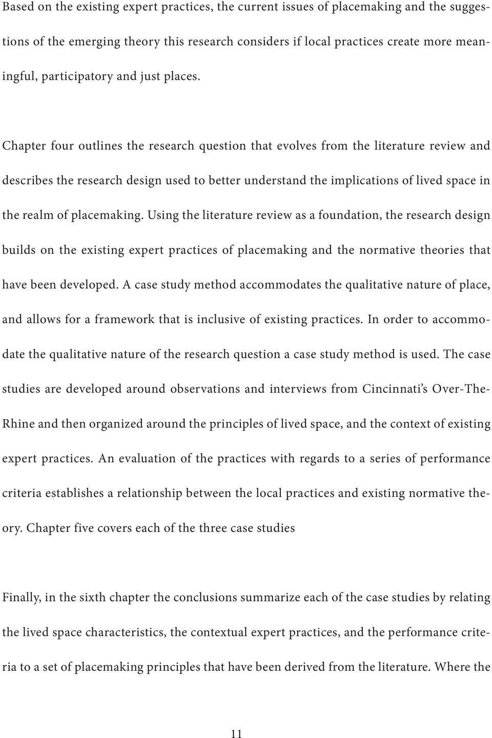 Chapter four outlines the research question that evolves from the literature review and describes the research design used to better understand the implications of lived space in the realm of