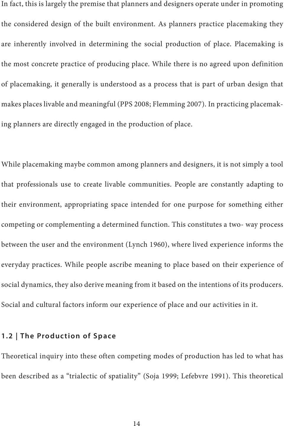While there is no agreed upon definition of placemaking, it generally is understood as a process that is part of urban design that makes places livable and meaningful (PPS 2008; Flemming 2007).