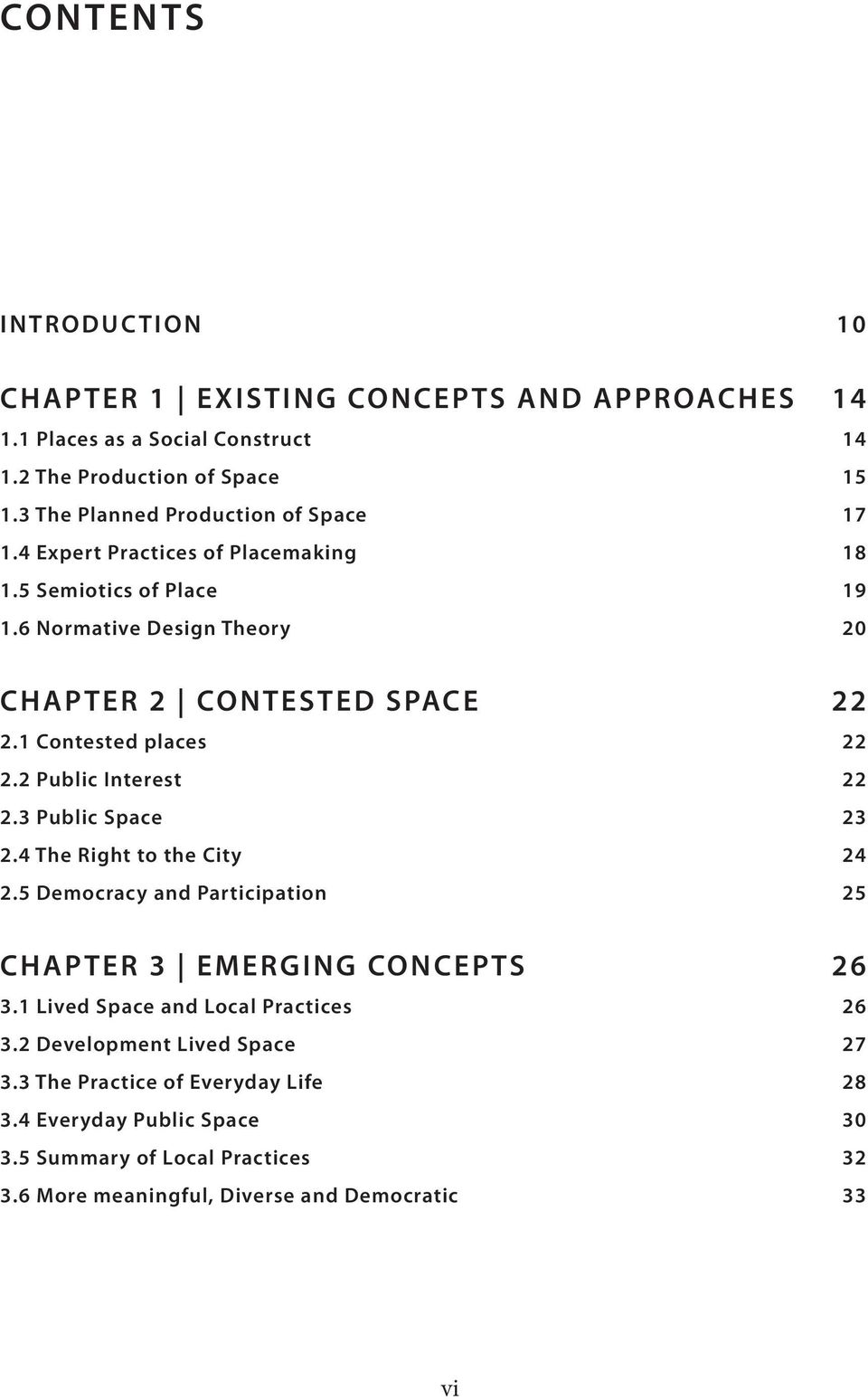1 Contested places 22 2.2 Public Interest 22 2.3 Public Space 23 2.4 The Right to the City 24 2.5 Democracy and Participation 25 CHAPTER 3 EMERGING CONCEPTS 26 3.