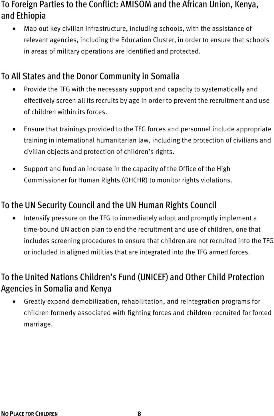 To All States and the Donor Community in Somalia Provide the TFG with the necessary support and capacity to systematically and effectively screen all its recruits by age in order to prevent the