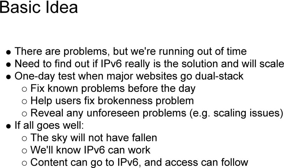 day Help users fix brokenness problem Reveal any unforeseen problems (e.g.