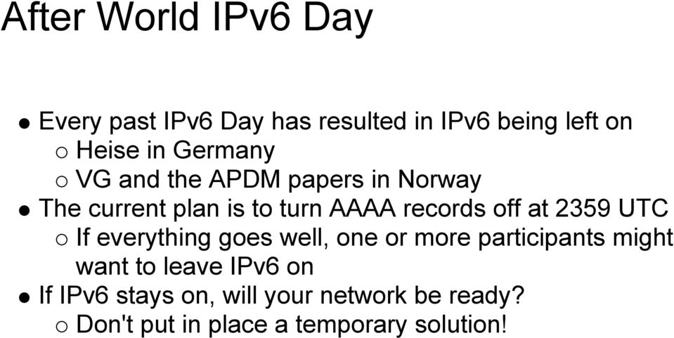 at 2359 UTC If everything goes well, one or more participants might want to leave IPv6