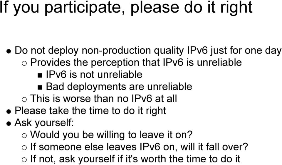 This is worse than no IPv6 at all Please take the time to do it right Ask yourself: Would you be willing